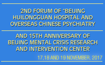 """2nd Forum of """"Beijing Huilongguan Hospital and Overseas Chinese Psychiatry Medicine Alliance"""" and 15th Anniversary of Beijing Mental Crisis Research and Intervention Center,"""