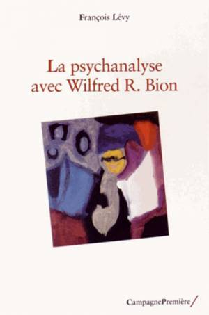 La psychanalise avec Wilfred Bion