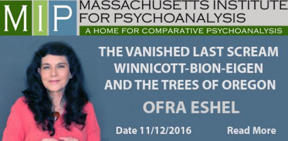 The vanished last scream : Winnicott-Bion-Eigen and the Trees of Oregon – Ofra Eshel