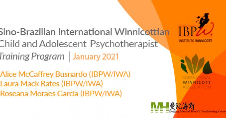 Sino-Brazilian International Winnicottian Child and Adolescent Psychotherapist Training Program | January 2021